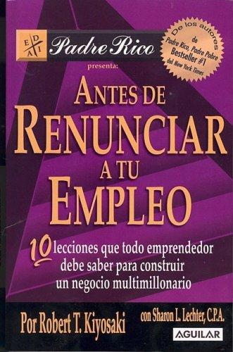 Antes De Renunciar a Tu Empleo/ Before You Quit Your Job (Padre Rico) (Padre Rico) by Sharon L. Lechter