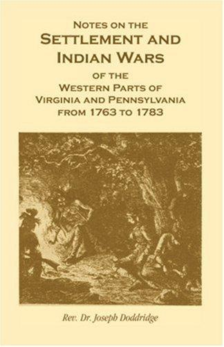 Notes on the Settlement and Indian Wars of the Western Parts of Virginia Pennsylvania from 1763 to 1783, Inclusive