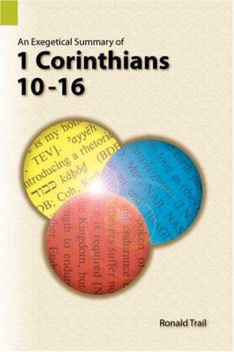 An exegetical summary of 1 Corinthians 10-16