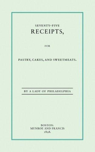 Seventy-five receipts, for pastry, cakes, and sweetmeats