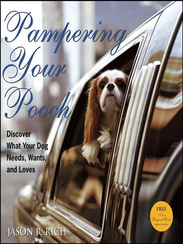 Pampering Your Pooch by Jason R. Rich