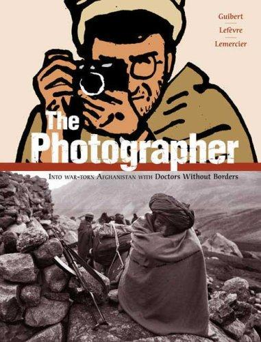 The Photographer: Into War-torn Afghanistan with Doctors Without Borders, Guibert, Emmanuel; Guibert, Emmanuel (Illustrator)