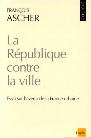 La République contre la ville by François Ascher