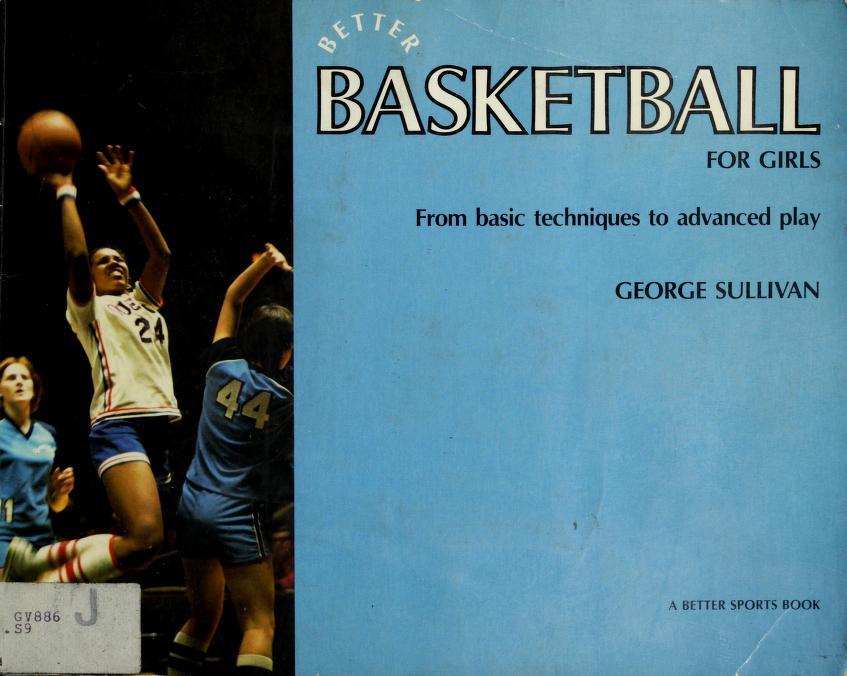 Better Basketball for Girls by George Sullivan