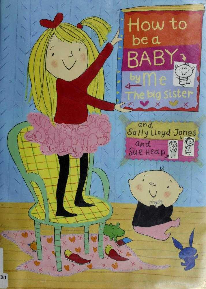 How to be a baby-- by me, the big sister by Sally Lloyd-Jones