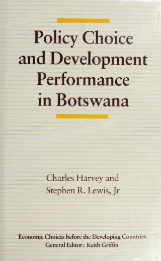 Policy choice and development performance in Botswana by Harvey, Charles M. A.