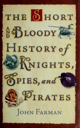 Cover of: The short and bloody history of knights, spies, and pirates | John Farman