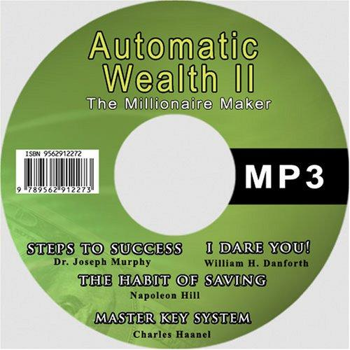 Automatic Wealth II: The Millionaire Maker - Including:The Master Key System,The Habit Of Saving,Steps To Success:Think Yourself Rich,I Dare You! by Napoleon Hill