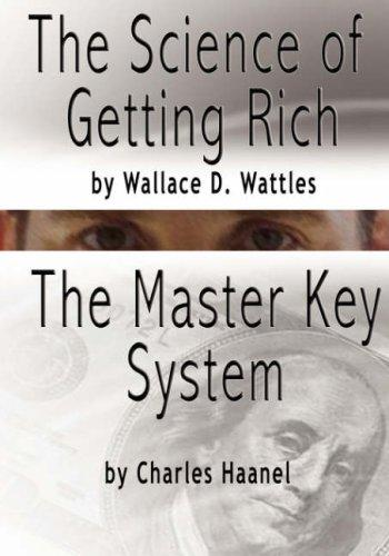 The Science of Getting Rich by Wallace D. Wattles AND The Master Key System by Charles F. Haanel by Wallace D. Wattles