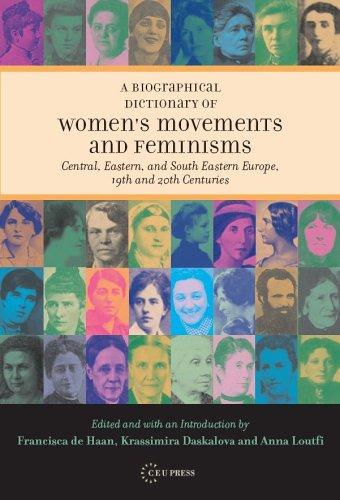 Biographical dictionary of women's movements and feminisms in Central, Eastern, and South Eastern Europe by edited by Francisca de Haan, Krassimira Daskalova and Anna Loutfi.