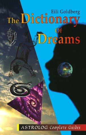 The Dictionary of Dreams (Astrolog Complete Guides) by Eili Goldberg