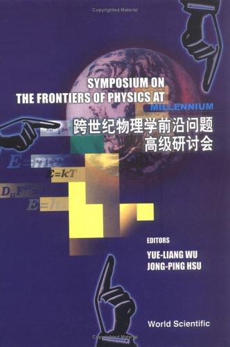 Symposium on the Frontiers of Physics at the Millennium by Symposium on the Frontiers of Physics at the Millennium (1999 Beijing, China)