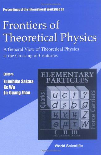 Proceedings of the International Workshop on Frontiers of Theoretical Physics by International Workshop on Frontiers of Theoretical Physics (1999 Beijing, China)