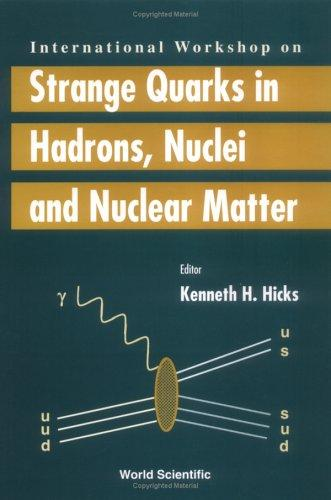 International Workshop on Strange Quarks in Hadrons, Nuclei and Nuclear Matter by International Workshop on Strange Quarks in Hadrons, Nuclei and Nuclear Matter (2000 Ohio University)