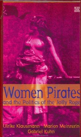 Women Pirates and the Politics of the Jolly Roger by Ulrike Klausmann, Marion Meinzerin, Gabriel Kuhn