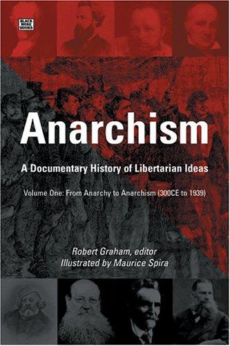 Anarchism: A Documentary History Of Libertarian Ideas: From Anarchy to Anarchism (300 CE to 1939) (Anarchism: A Documentary History of Libertarian Ideas) by Robert Graham