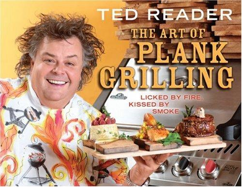 The Art of Plank Grilling by Ted Reader