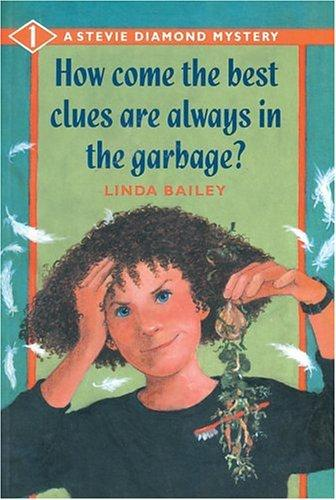 How Come the Best Clues Are Always in the Garbage? (A Stevie Diamond Mystery) by Linda Bailey