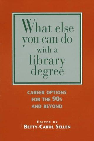 What else you can do with a library degree by Betty-Carol Sellen