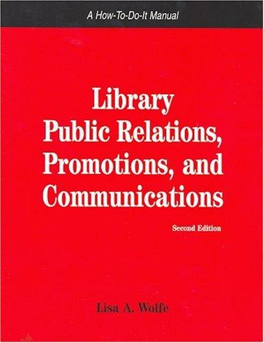 Library Public Relations, Promotions, And Communications (How to Do It Manuals for Librarians) (How to Do It Manuals for Librarians) by Lisa A. Wolfe