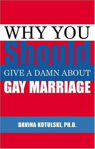 Why you should give a damn about gay marriage by Davina Kotulski