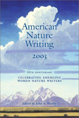 American Nature Writing 2003 (American Nature Writing) by John A. Murray, Murray, John A.