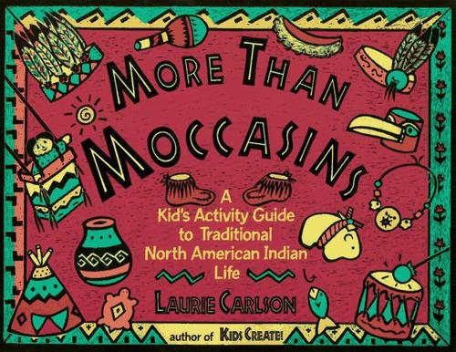 Image 0 of More Than Moccasins: A Kid's Activity Guide to Traditional North American Indian