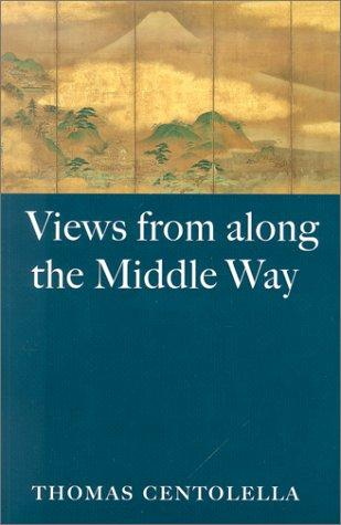Views from along the Middle Way by Thomas Centolella