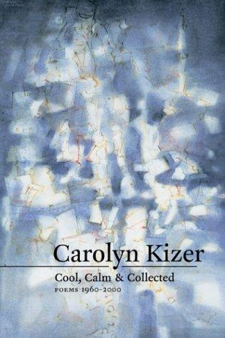 Cool, calm & collected by Carolyn Kizer