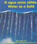El Agua Como UN Solido/Water As a Solid (Water) by Helen Frost