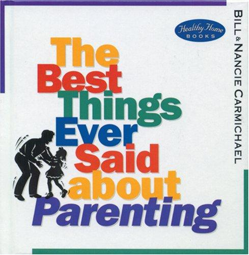The best things ever said about parenting by compiled by Bill and Nancie Carmichael.