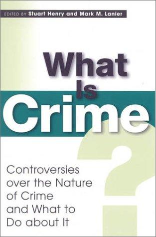 What Is Crime? Controversies Over the Nature of Crime and What to Do about It by Stuart Henry
