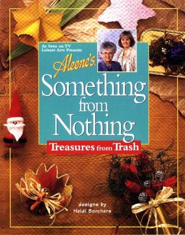 Aleene's Something from Nothing: Treasures from Trash (Best of Aleene's Creative
