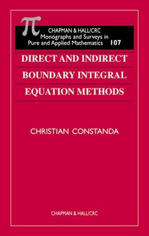 Direct and Indirect Boundary Integral Equation Methods (Chapman and Hall /Crc Monographs and Surveys in Pure and Applied Mathematics) by Christian Constanda