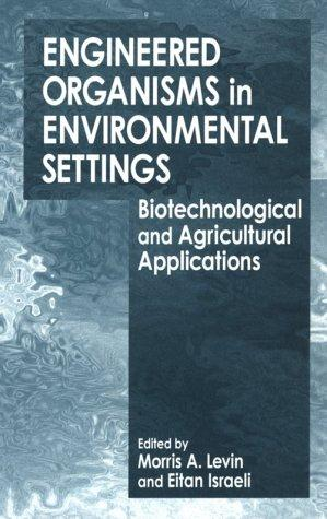 Engineered organisms in environmental settings by edited by Morris A. Levin and Eitan Israeli.