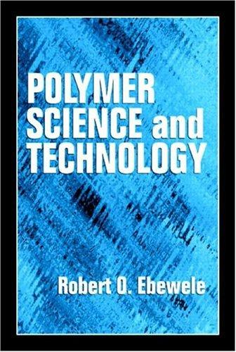 Polymer Science and Technology by Robert O. Ebewele