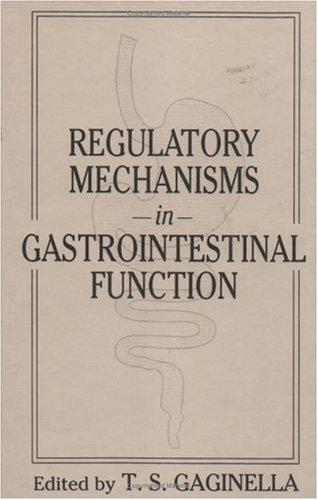 Regulatory mechanisms in gastrointestinal function by Timothy S. Gaginella