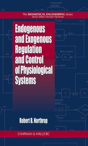Endogenous and Exogenous Regulation and Control of Physiological Systems (Biomedical Engineering (Boca Raton, Fla.).) by Robert B. Northrop