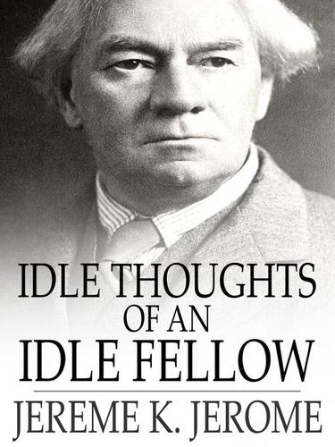 Idle Thoughts of an Idle Fellow by