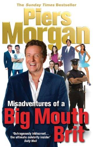 Misadventures of a Big Mouth Brit by Piers Morgan