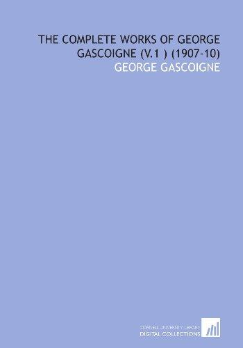 The Complete Works of George Gascoigne (V.1 )  (1907-10) by George Gascoigne
