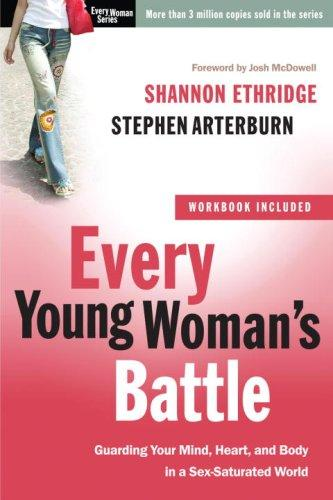 Every Young Woman's Battle by Ethridge & Arterburn