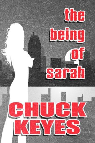 The Being of Sarah by Chuck Keyes