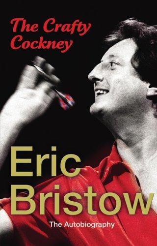 The Crafty Cockney: Eric Bristow by Eric Bristow
