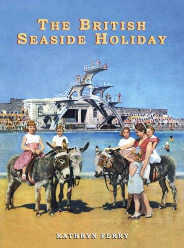 The British Seaside Holiday (Shire Discovering) by Kathryn Ferry