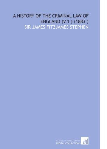 A History of the Criminal Law of England (V.1 ) (1883 ) by Sir James Fitzjames Stephen