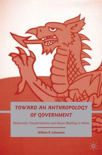 Towards an anthropology of government: democratic transformations and nation building in wales by William R. Schumann