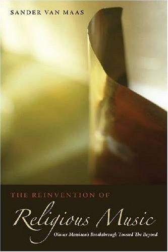 Image 0 of The Reinvention of Religious Music: Olivier Messiaen's Breakthrough Toward the B