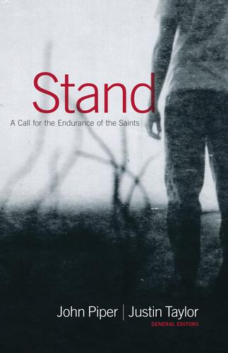 Stand: A Call for the Endurance of the Saints by Piper, John and Justin Taylor