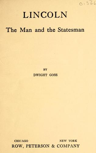 Lincoln, the man and the statesman by Dwight Goss